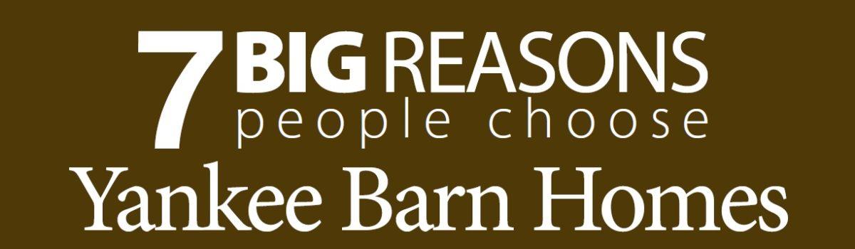 7 Big Reasons Banner Yankee Barn Homes
